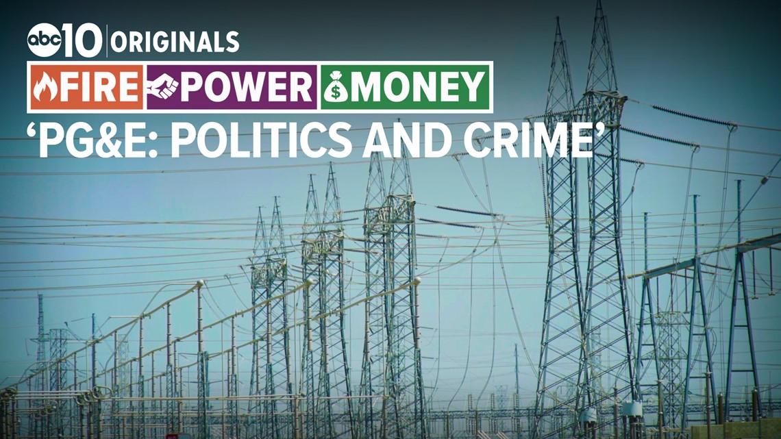 PG&E: Politics and crime | A FIRE - POWER - MONEY special